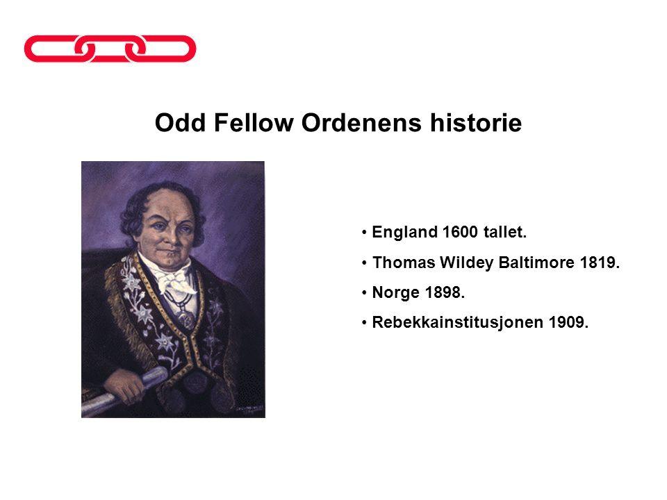 Odd Fellow Ordenens historie • England 1600 tallet. • Thomas Wildey Baltimore 1819. • Norge 1898. • Rebekkainstitusjonen 1909.