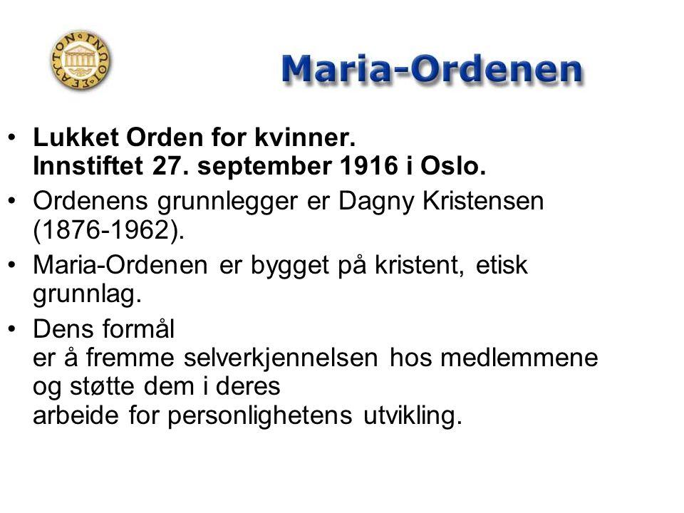 •Lukket Orden for kvinner. Innstiftet 27. september 1916 i Oslo. •Ordenens grunnlegger er Dagny Kristensen (1876-1962). •Maria-Ordenen er bygget på kr