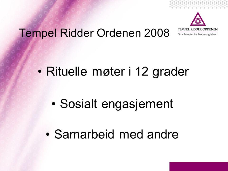 Tempel Ridder Ordenen 2008 •Rituelle møter i 12 grader •Sosialt engasjement •Samarbeid med andre