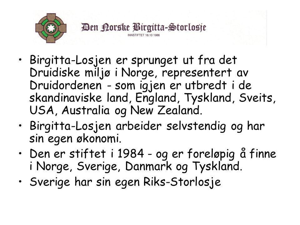 •Birgitta-Losjen er sprunget ut fra det Druidiske miljø i Norge, representert av Druidordenen - som igjen er utbredt i de skandinaviske land, England,