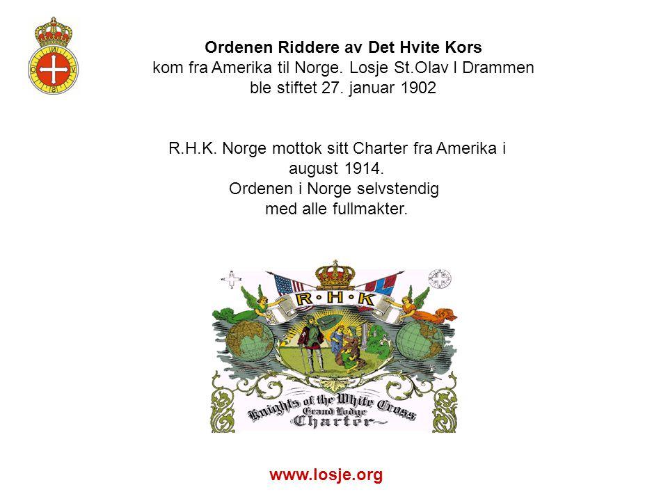 Ordenen Riddere av Det Hvite Kors kom fra Amerika til Norge. Losje St.Olav I Drammen ble stiftet 27. januar 1902 R.H.K. Norge mottok sitt Charter fra