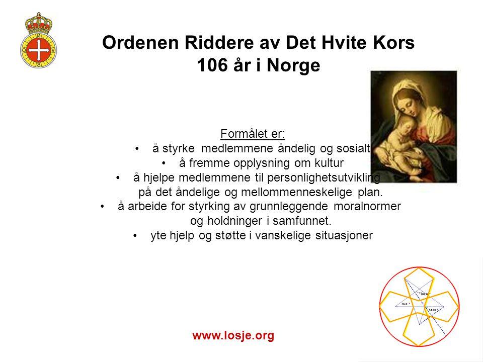 Ordenen Riddere av Det Hvite Kors 106 år i Norge Formålet er: • å styrke medlemmene åndelig og sosialt • å fremme opplysning om kultur • å hjelpe medl