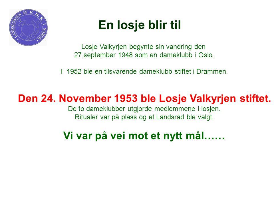 En losje blir til Losje Valkyrjen begynte sin vandring den 27.september 1948 som en dameklubb i Oslo. I 1952 ble en tilsvarende dameklubb stiftet i Dr