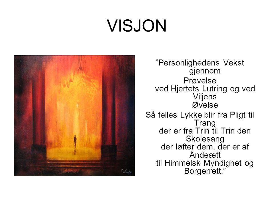 """VISJON """"Personlighedens Vekst gjennom Prøvelse ved Hjertets Lutring og ved Viljens Øvelse Så felles Lykke blir fra Pligt til Trang der er fra Trin til"""