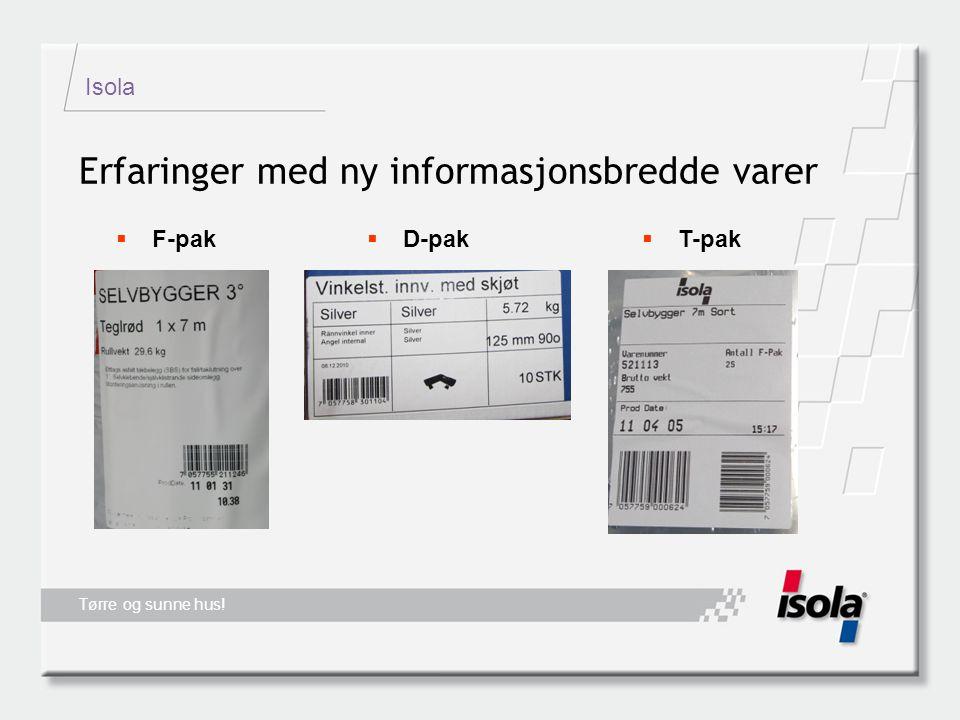 Isola Tørre og sunne hus! Erfaringer med ny informasjonsbredde varer  F-pak  T-pak  D-pak