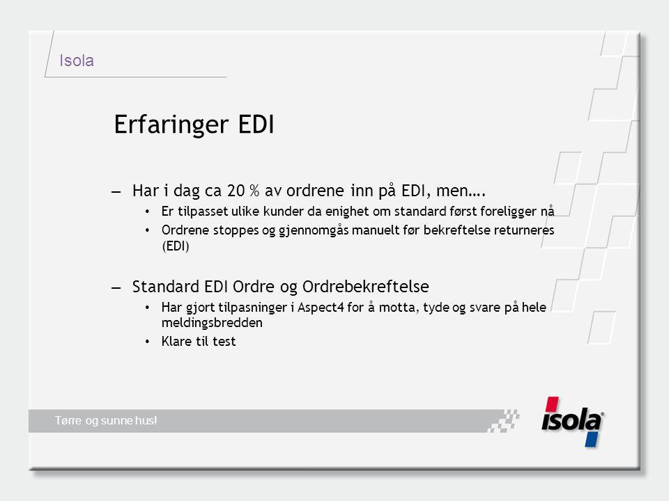 Isola Tørre og sunne hus. Erfaringer EDI – Har i dag ca 20 % av ordrene inn på EDI, men….