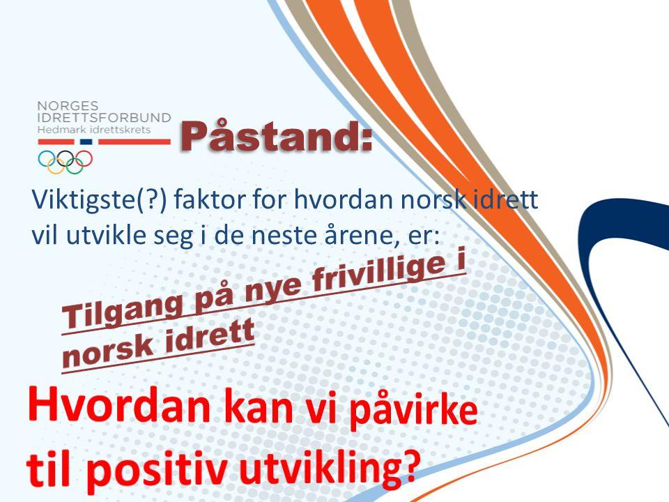 Påstand: Viktigste( ) faktor for hvordan norsk idrett vil utvikle seg i de neste årene, er:
