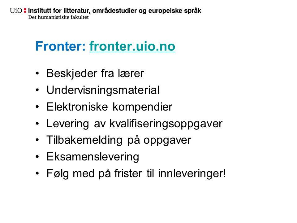 Fronter: fronter.uio.nofronter.uio.no •Beskjeder fra lærer •Undervisningsmaterial •Elektroniske kompendier •Levering av kvalifiseringsoppgaver •Tilbak
