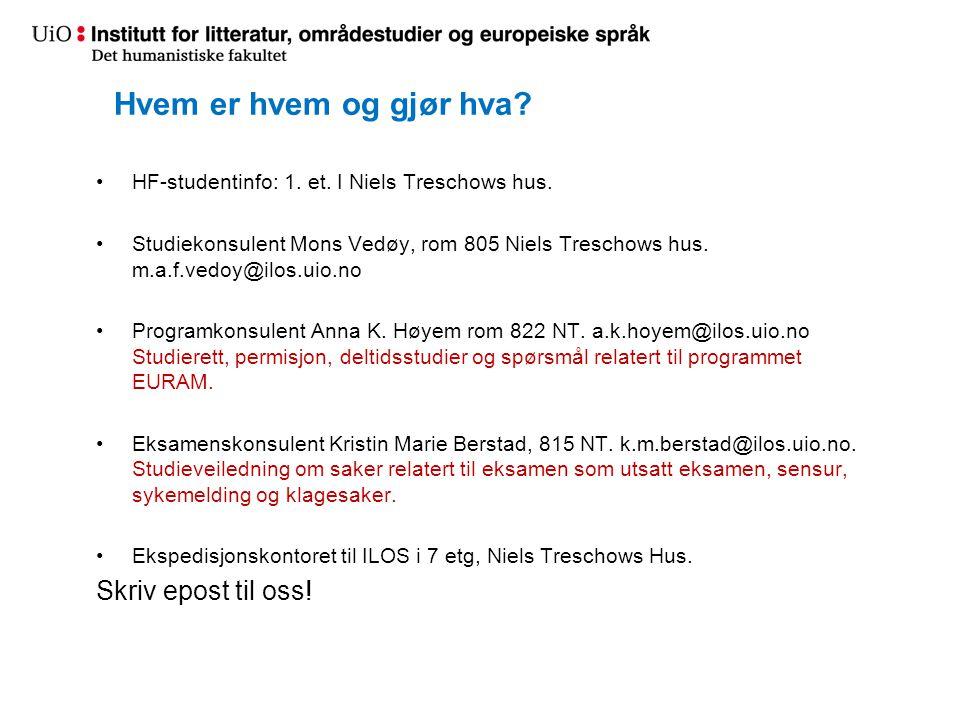 Hvem er hvem og gjør hva? •HF-studentinfo: 1. et. I Niels Treschows hus. •Studiekonsulent Mons Vedøy, rom 805 Niels Treschows hus. m.a.f.vedoy@ilos.ui