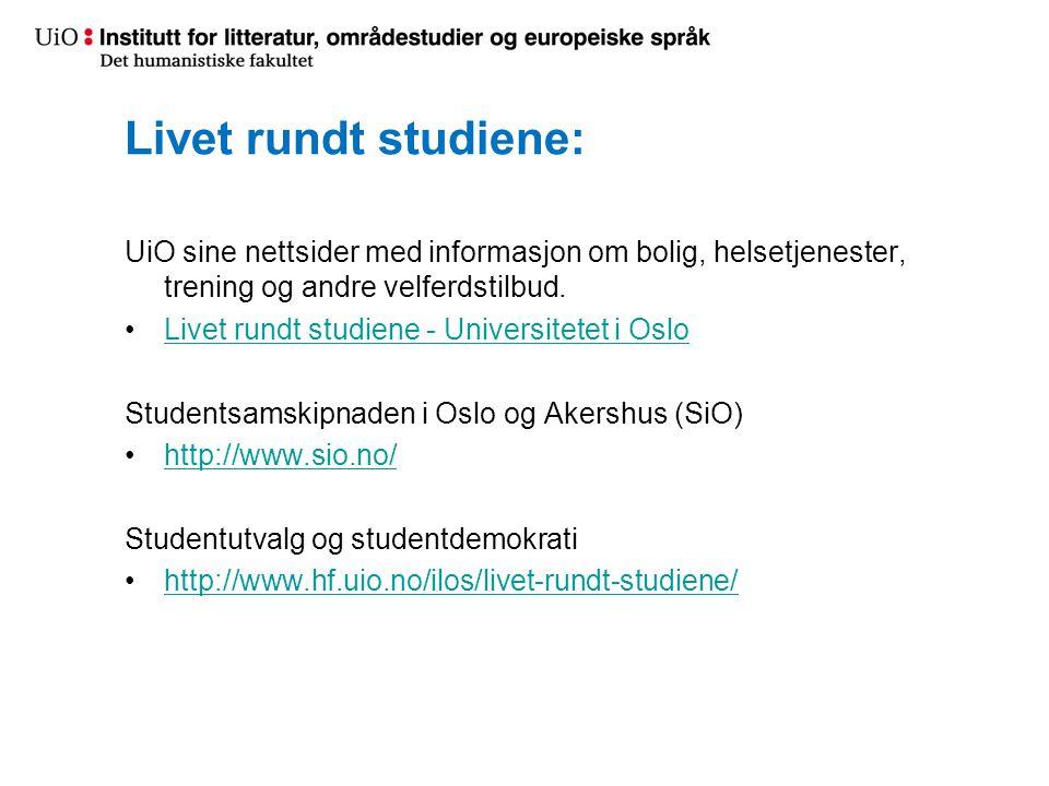 Livet rundt studiene: UiO sine nettsider med informasjon om bolig, helsetjenester, trening og andre velferdstilbud. •Livet rundt studiene - Universite