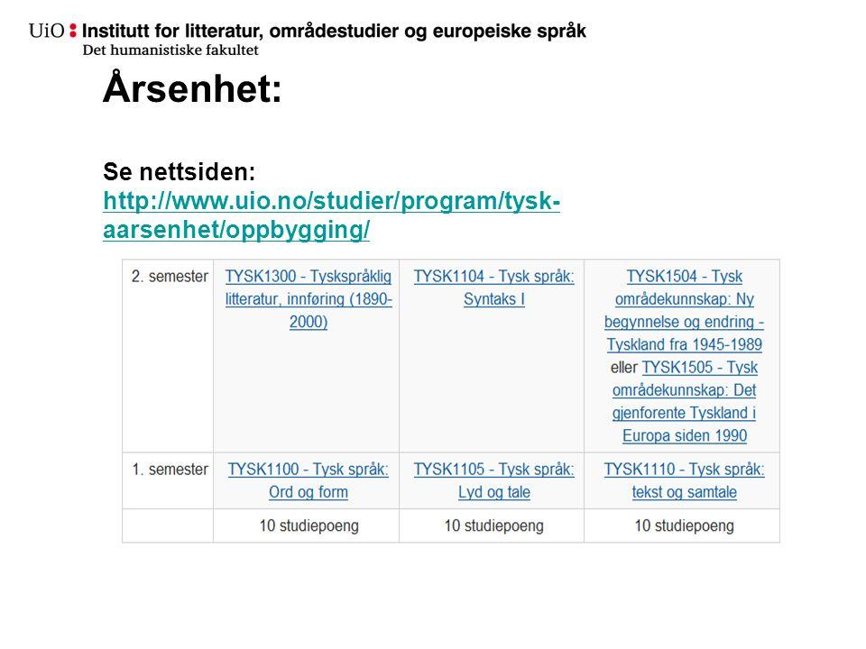 Årsenhet: Se nettsiden: http://www.uio.no/studier/program/tysk- aarsenhet/oppbygging/ http://www.uio.no/studier/program/tysk- aarsenhet/oppbygging/