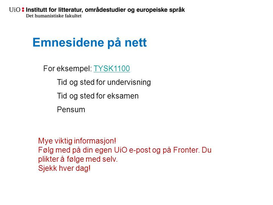 Emnesidene på nett For eksempel: TYSK1100TYSK1100 Tid og sted for undervisning Tid og sted for eksamen Pensum Mye viktig informasjon! Følg med på din