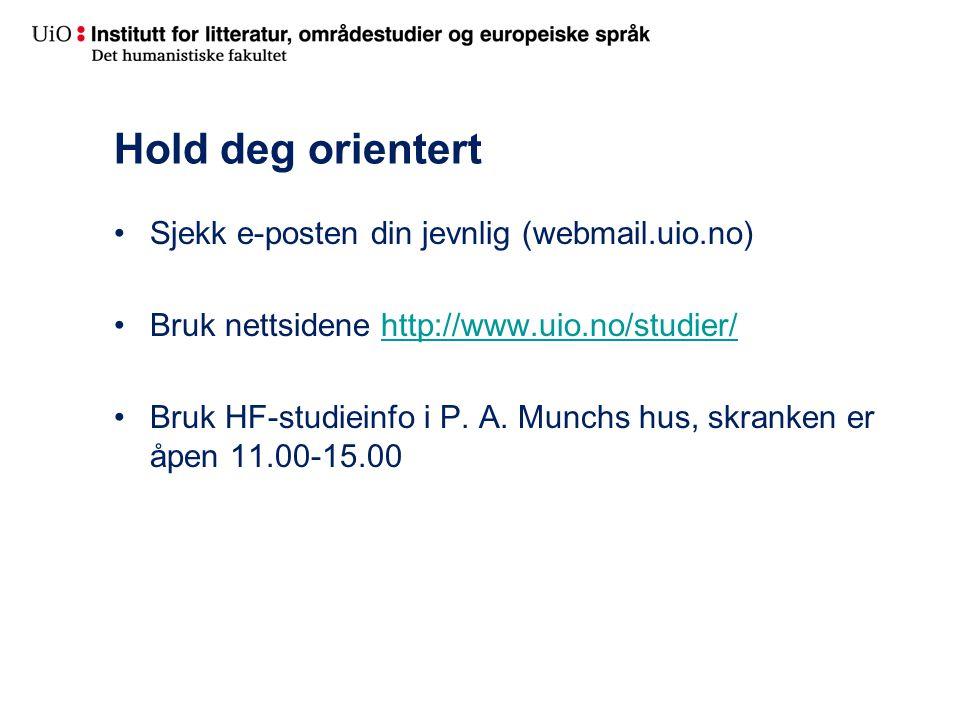 Hold deg orientert •Sjekk e-posten din jevnlig (webmail.uio.no) •Bruk nettsidene http://www.uio.no/studier/http://www.uio.no/studier/ •Bruk HF-studiei