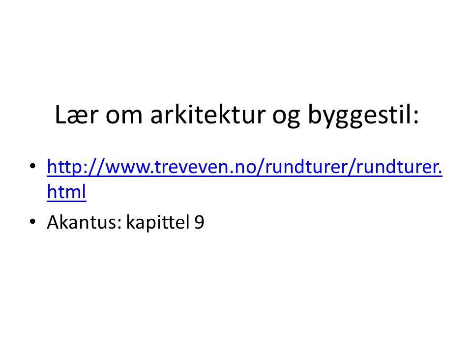 Lær om arkitektur og byggestil: • http://www.treveven.no/rundturer/rundturer. html http://www.treveven.no/rundturer/rundturer. html • Akantus: kapitte