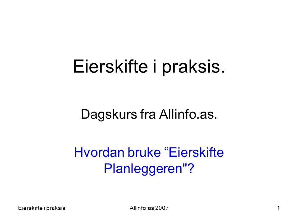 """Eierskifte i praksisAllinfo.as 20071 Eierskifte i praksis. Dagskurs fra Allinfo.as. Hvordan bruke """"Eierskifte Planleggeren"""