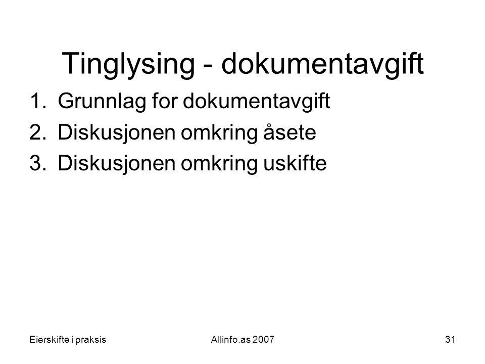Eierskifte i praksisAllinfo.as 200731 Tinglysing - dokumentavgift 1.Grunnlag for dokumentavgift 2.Diskusjonen omkring åsete 3.Diskusjonen omkring uski