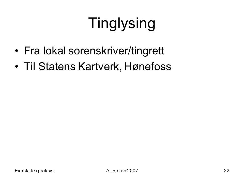 Eierskifte i praksisAllinfo.as 200732 Tinglysing •Fra lokal sorenskriver/tingrett •Til Statens Kartverk, Hønefoss