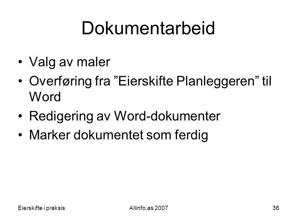 """Eierskifte i praksisAllinfo.as 200736 Dokumentarbeid •Valg av maler •Overføring fra """"Eierskifte Planleggeren"""" til Word •Redigering av Word-dokumenter"""