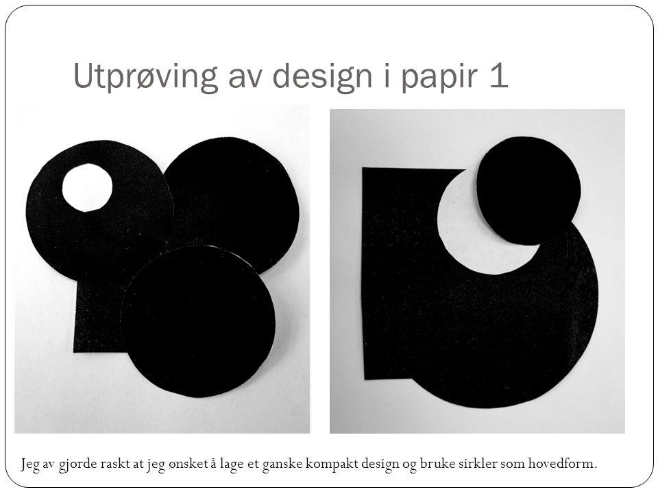 Utprøving av design i papir 1 Jeg av gjorde raskt at jeg ønsket å lage et ganske kompakt design og bruke sirkler som hovedform.