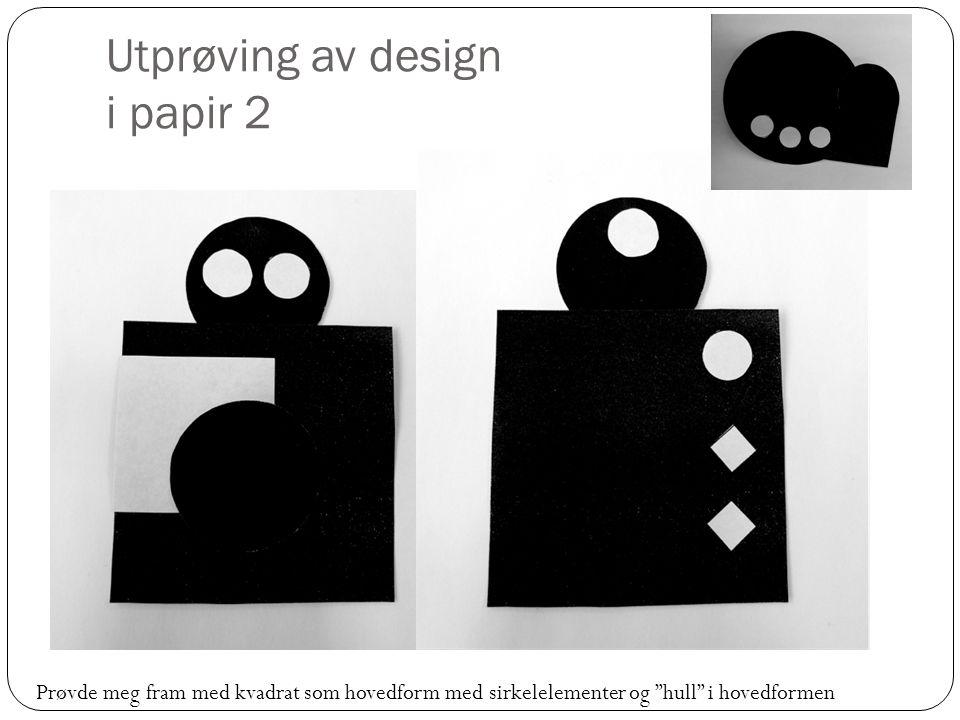 Utprøving av design i papir 2 Prøvde meg fram med kvadrat som hovedform med sirkelelementer og hull i hovedformen