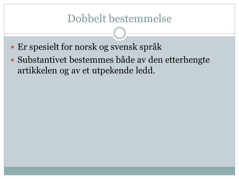 Dobbelt bestemmelse  Er spesielt for norsk og svensk språk  Substantivet bestemmes både av den etterhengte artikkelen og av et utpekende ledd.