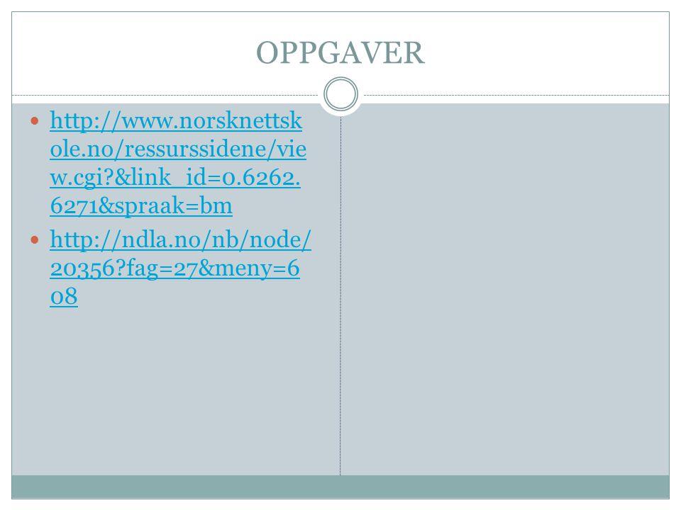 OPPGAVER  http://www.norsknettsk ole.no/ressurssidene/vie w.cgi?&link_id=0.6262. 6271&spraak=bm http://www.norsknettsk ole.no/ressurssidene/vie w.cgi