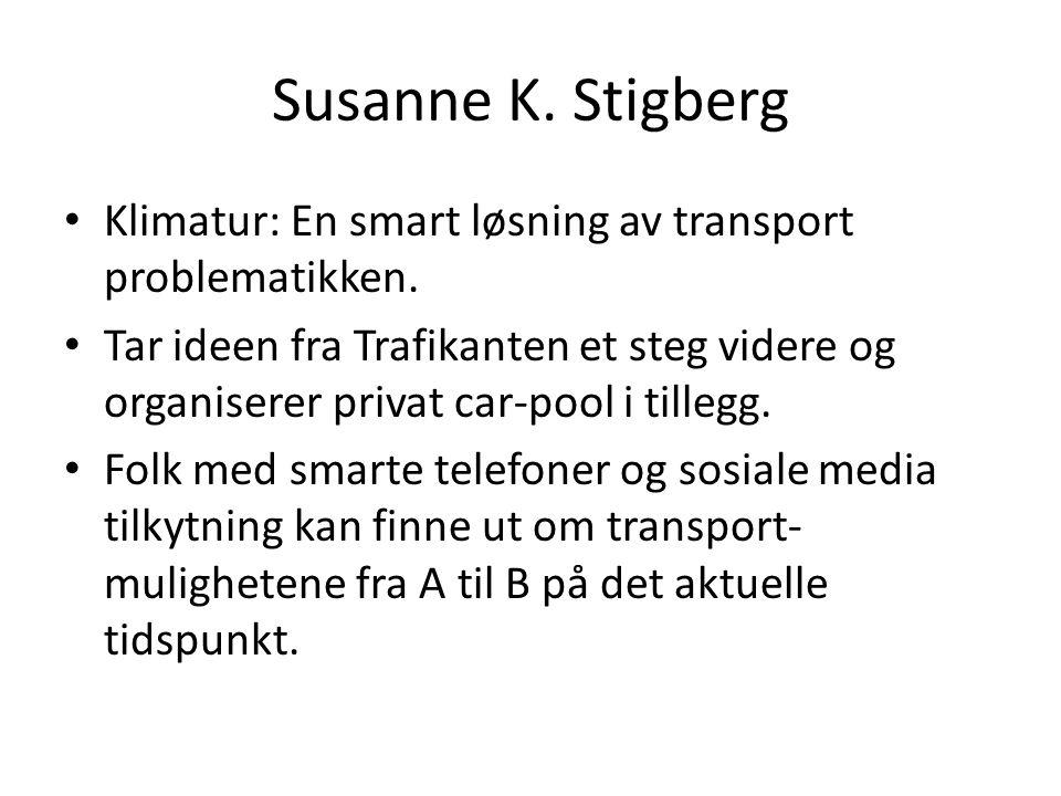 Susanne K. Stigberg • Klimatur: En smart løsning av transport problematikken. • Tar ideen fra Trafikanten et steg videre og organiserer privat car-poo