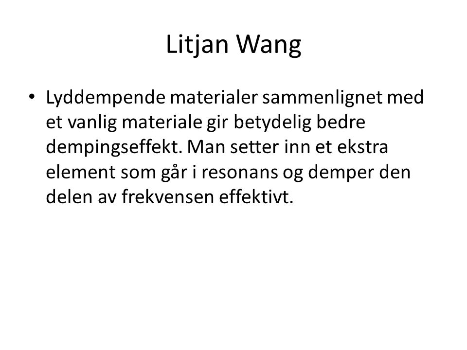Litjan Wang • Lyddempende materialer sammenlignet med et vanlig materiale gir betydelig bedre dempingseffekt. Man setter inn et ekstra element som går