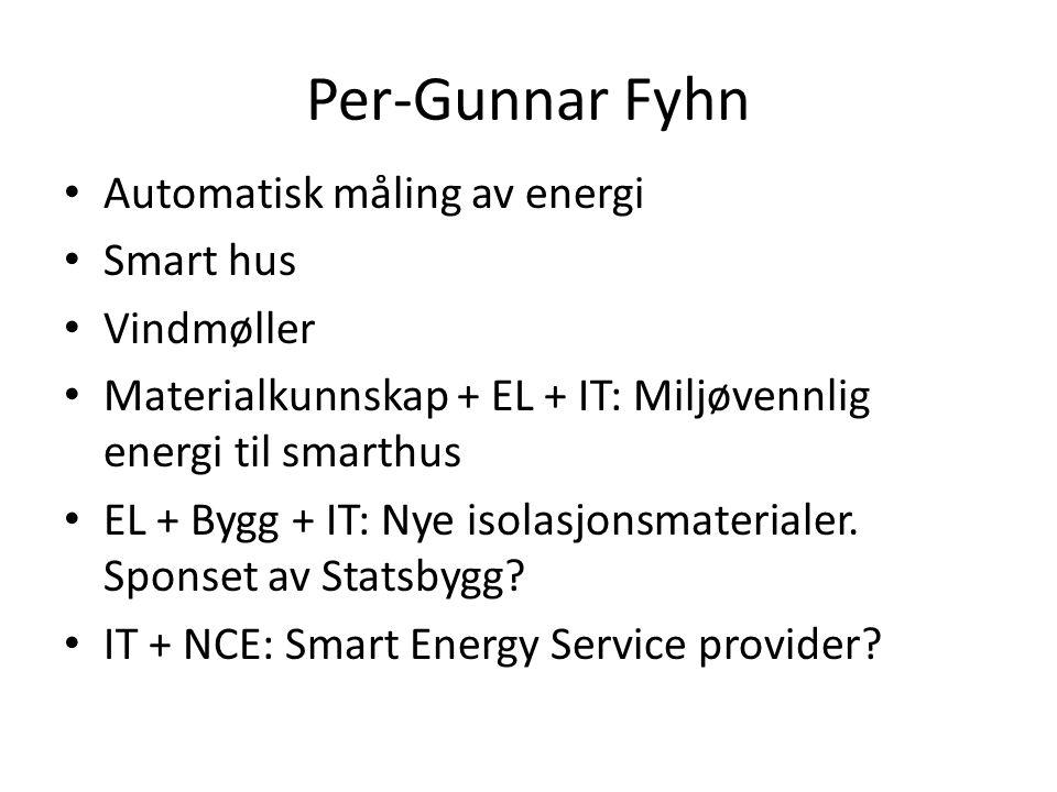 Per-Gunnar Fyhn • Automatisk måling av energi • Smart hus • Vindmøller • Materialkunnskap + EL + IT: Miljøvennlig energi til smarthus • EL + Bygg + IT: Nye isolasjonsmaterialer.