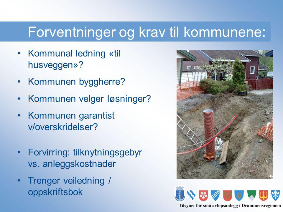 Forventninger og krav til kommunene: •Kommunal ledning «til husveggen»? •Kommunen byggherre? •Kommunen velger løsninger? •Kommunen garantist v/overskr