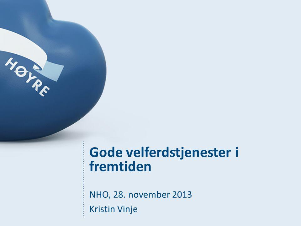 Gode velferdstjenester i fremtiden NHO, 28. november 2013 Kristin Vinje