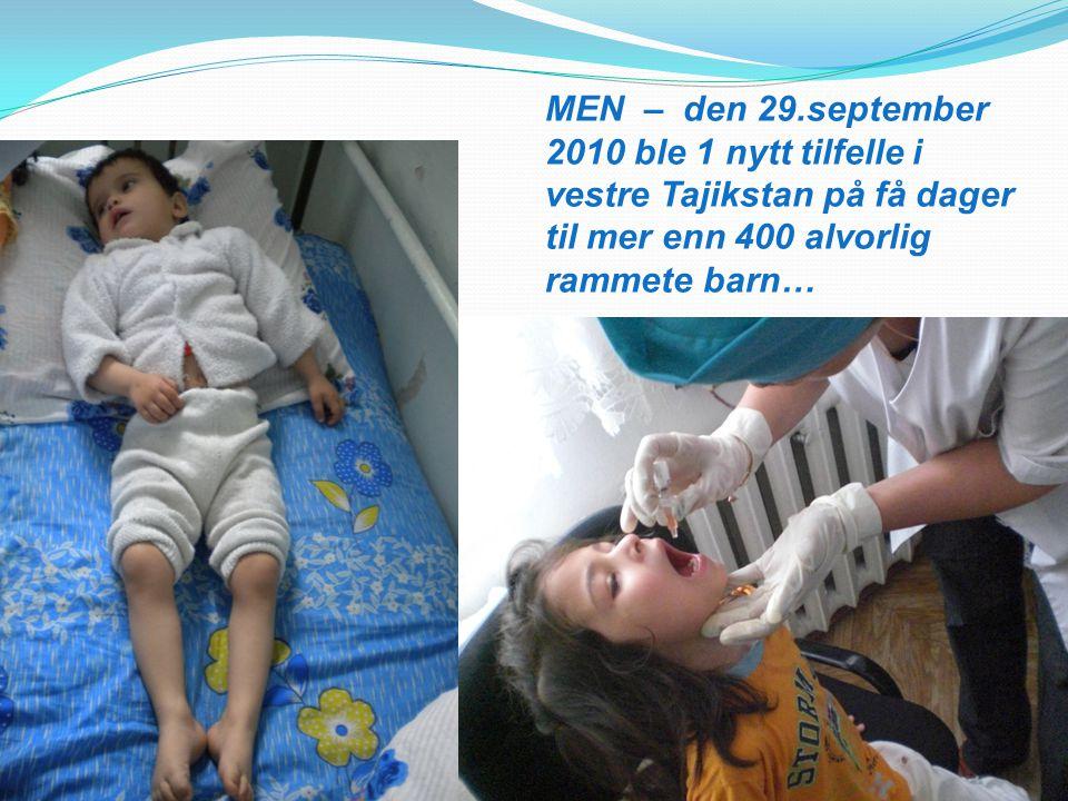 MEN – den 29.september 2010 ble 1 nytt tilfelle i vestre Tajikstan på få dager til mer enn 400 alvorlig rammete barn…