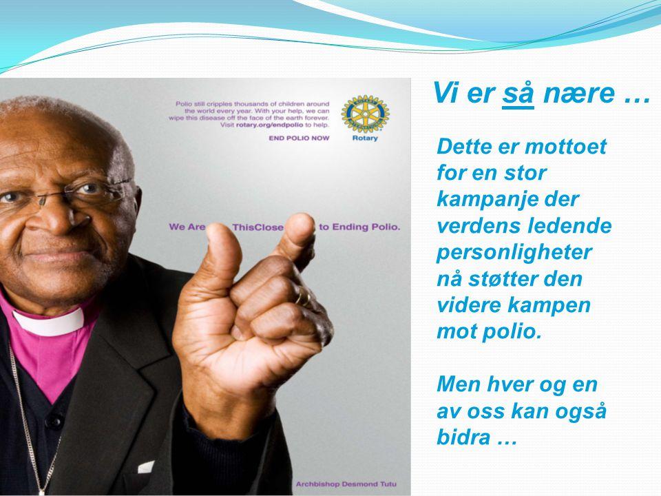 Dette er mottoet for en stor kampanje der verdens ledende personligheter nå støtter den videre kampen mot polio.