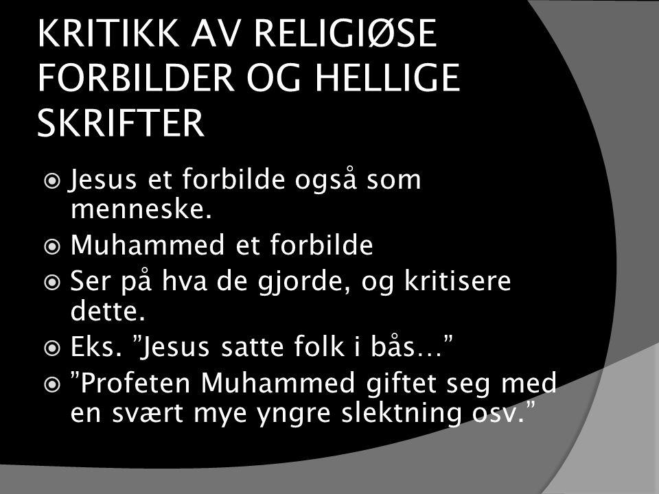 KRITIKK AV RELIGIØSE FORBILDER OG HELLIGE SKRIFTER  Jesus et forbilde også som menneske.