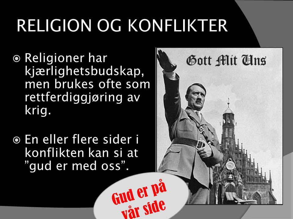 RELIGION OG KONFLIKTER  Religioner har kjærlighetsbudskap, men brukes ofte som rettferdiggjøring av krig.