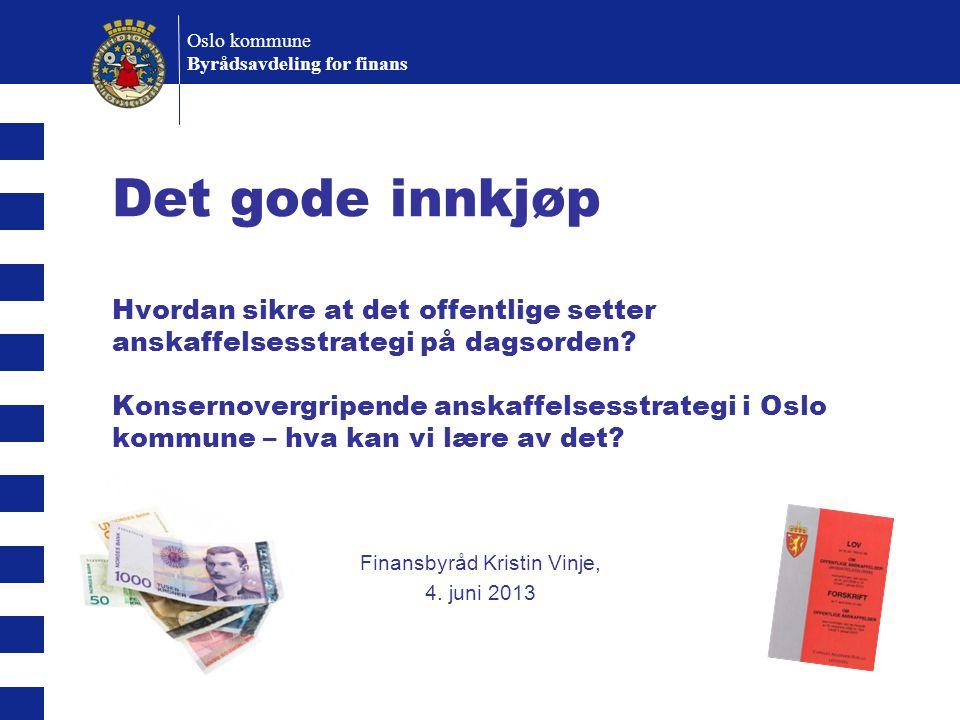 Oslo kommune Byrådsavdeling for finans Det gode innkjøp Hvordan sikre at det offentlige setter anskaffelsesstrategi på dagsorden? Konsernovergripende