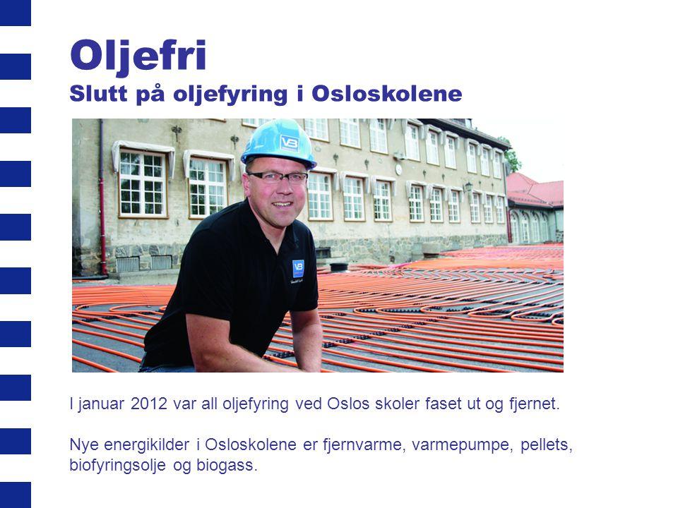 Oljefri Slutt på oljefyring i Osloskolene I januar 2012 var all oljefyring ved Oslos skoler faset ut og fjernet. Nye energikilder i Osloskolene er fje