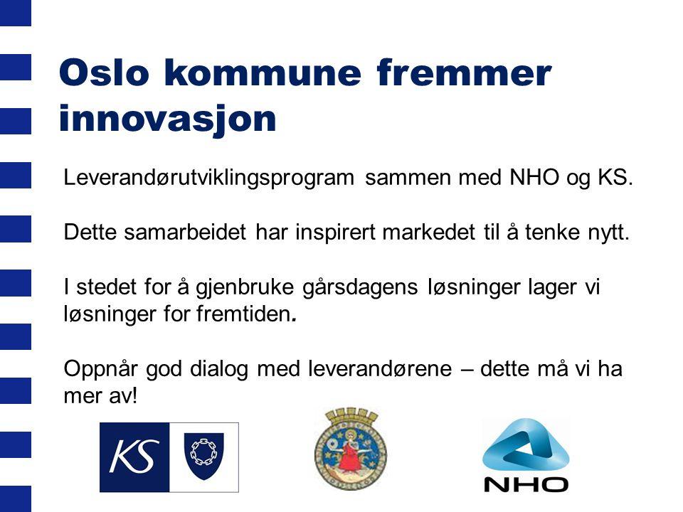 Oslo kommune fremmer innovasjon Leverandørutviklingsprogram sammen med NHO og KS. Dette samarbeidet har inspirert markedet til å tenke nytt. I stedet
