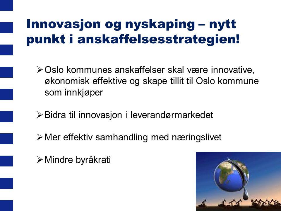 Innovasjon og nyskaping – nytt punkt i anskaffelsesstrategien!  Oslo kommunes anskaffelser skal være innovative, økonomisk effektive og skape tillit