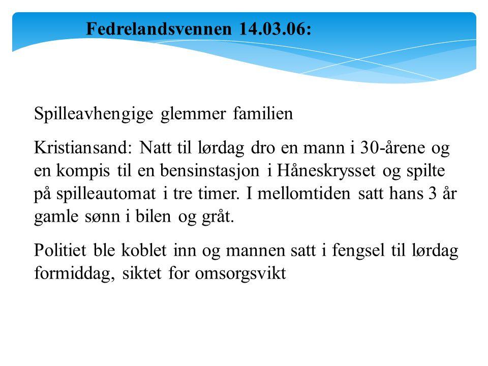 Fedrelandsvennen 14.03.06: Spilleavhengige glemmer familien Kristiansand: Natt til lørdag dro en mann i 30-årene og en kompis til en bensinstasjon i H