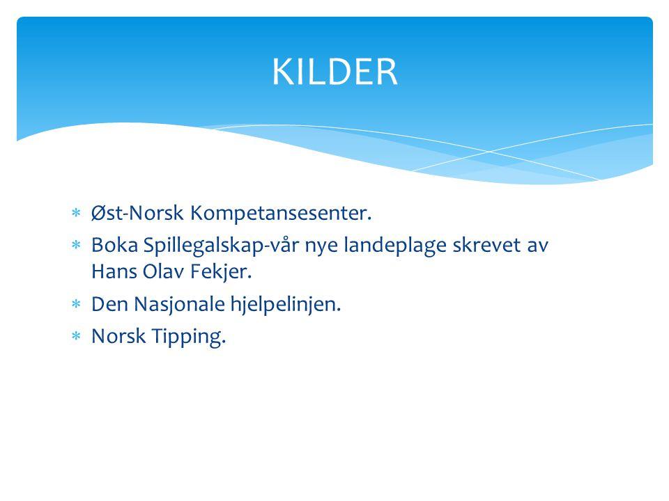  Øst-Norsk Kompetansesenter.  Boka Spillegalskap-vår nye landeplage skrevet av Hans Olav Fekjer.  Den Nasjonale hjelpelinjen.  Norsk Tipping. KILD