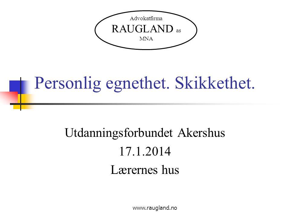www.raugland.no Personlig egnethet. Skikkethet. Utdanningsforbundet Akershus 17.1.2014 Lærernes hus Advokatfirma RAUGLAND as MNA