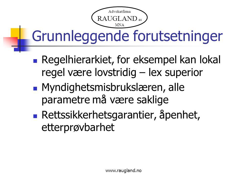 Advokatfirma RAUGLAND as MNA Grunnleggende forutsetninger  Regelhierarkiet, for eksempel kan lokal regel være lovstridig – lex superior  Myndighetsm