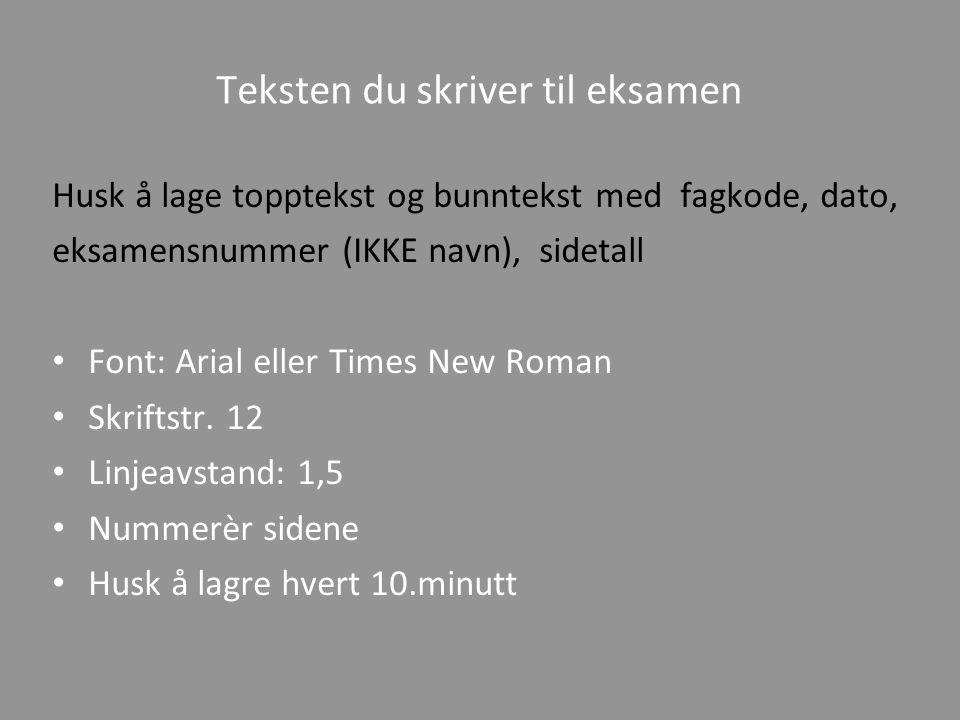 Teksten du skriver til eksamen Husk å lage topptekst og bunntekst med fagkode, dato, eksamensnummer (IKKE navn), sidetall • Font: Arial eller Times New Roman • Skriftstr.
