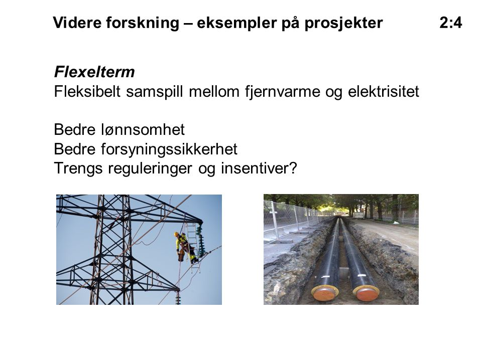 Flexelterm Fleksibelt samspill mellom fjernvarme og elektrisitet Bedre lønnsomhet Bedre forsyningssikkerhet Trengs reguleringer og insentiver.
