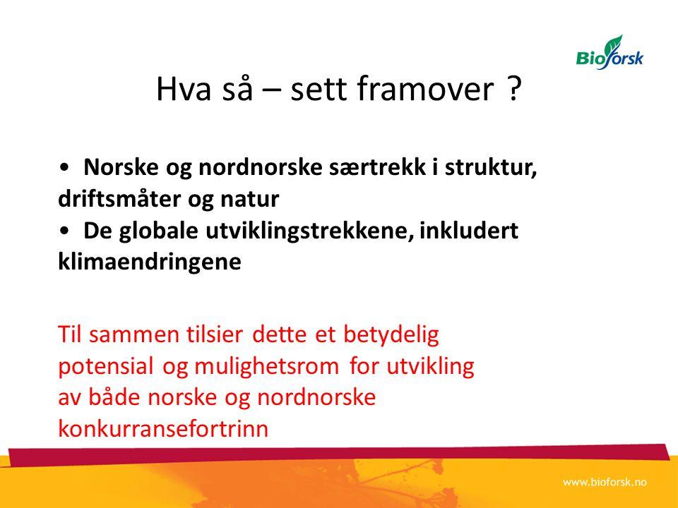 Hva så – sett framover ? •Norske og nordnorske særtrekk i struktur, driftsmåter og natur •De globale utviklingstrekkene, inkludert klimaendringene Til