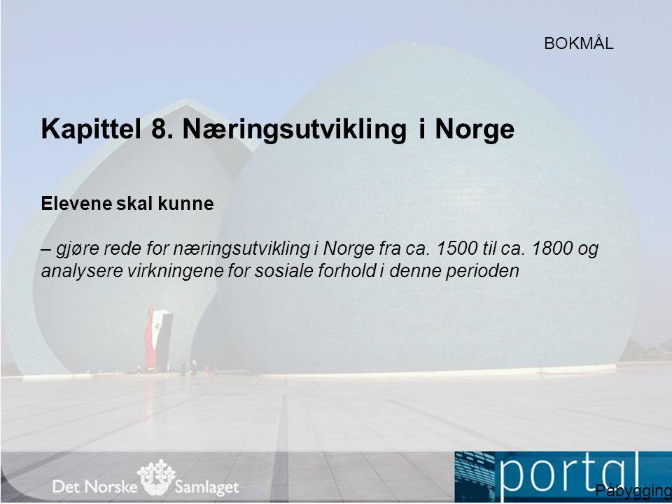 Kapittel 8. Næringsutvikling i Norge Elevene skal kunne – gjøre rede for næringsutvikling i Norge fra ca. 1500 til ca. 1800 og analysere virkningene f