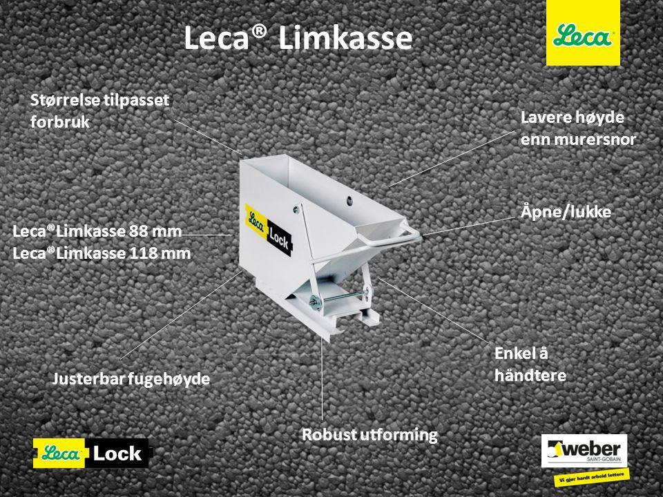 Leca® Limkasse Størrelse tilpasset forbruk Enkel å håndtere Justerbar fugehøyde Leca®Limkasse 88 mm Leca®Limkasse 118 mm Åpne/lukke Lavere høyde enn m
