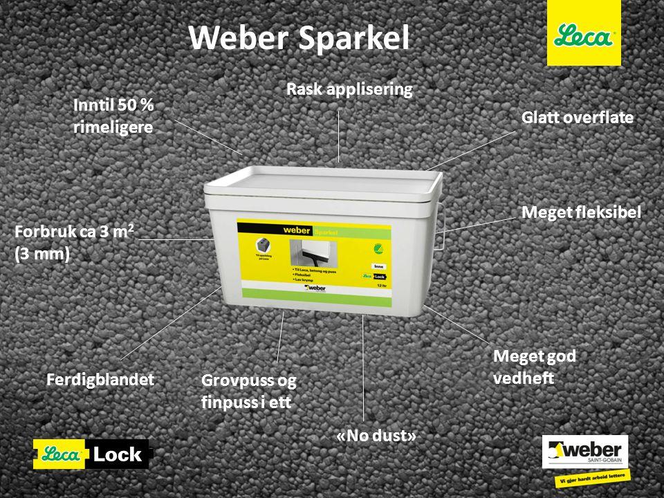 Weber Sparkel Meget god vedheft Ferdigblandet Forbruk ca 3 m 2 (3 mm) Meget fleksibel Glatt overflate «No dust» Inntil 50 % rimeligere Rask appliserin