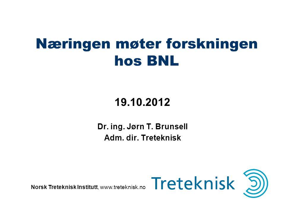 Norsk Treteknisk Institutt, www.treteknisk.no Næringen møter forskningen hos BNL 19.10.2012 Dr. ing. Jørn T. Brunsell Adm. dir. Treteknisk